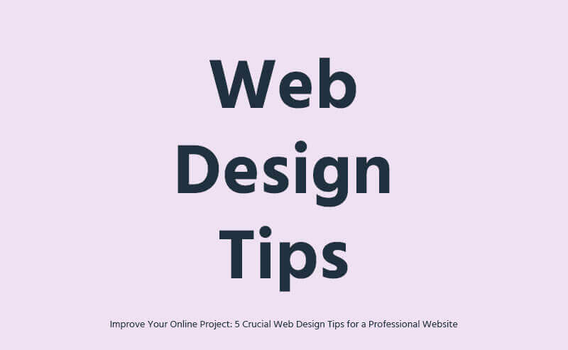 How to Improve Your Online Project: 5 Crucial Web Design Tips for a Professional Website